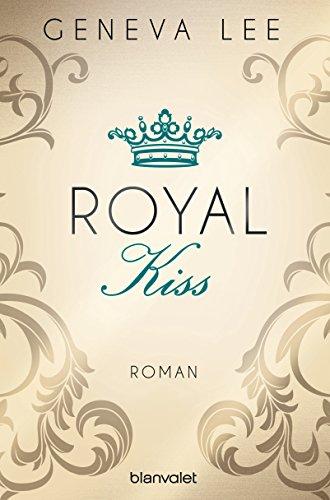 Royal Kiss: Roman (Die Royals-Saga 5) (Kiss Lichter)