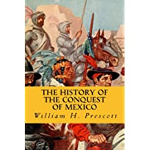 The History of the Conquest of Mexico (English Edition)