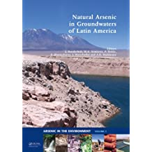 Natural Arsenic in Groundwaters of Latin America: Proceedings of the International Congress on Natural Arsenic in Groundwaters of Latin America, ... 20-24 June 2006 (Arsenic in the environment)