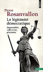La Légitimité démocratique. Impartialité, réflexivité, proximité
