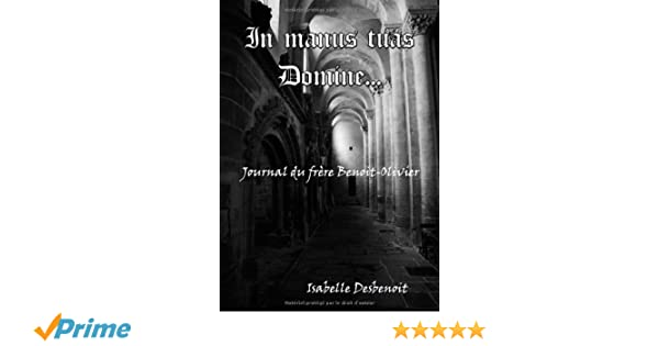 In manus tuas Domine: Journal du frère Benoit-Olivier (French Edition)