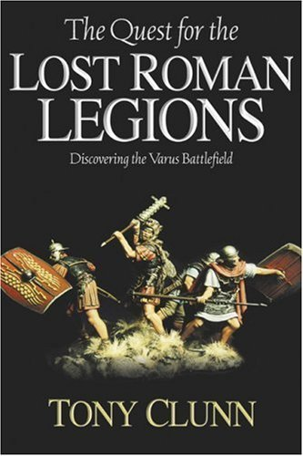 The Quest for the Lost Roman Legions: Discovering the Varus Battlefield by J A S Clunn (2005-05-19)