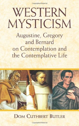 Western Mysticism: Augustine, Gregory, and Bernard on Contemplation and the Contemplative Life by Dom Cuthbert Butler (2003-10-10)