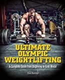 Ultimate Olympic Weightlifting: A Complete Guide to Barbell Lifts-from Beginner to Gold Medal