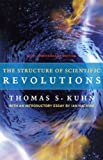 The Structure of Scientific Revolutions: 50th Anniversary Edition - Thomas S. Kuhn