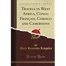 Travels in West Africa, Congo Français, Corisco and Cameroons (Classic Reprint)
