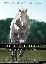 The Eighty-Dollar Champion: Snowman, the Horse That Inspired a Nation by Elizabeth Letts (2011-08-23)