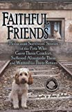 Faithful Friends: Holocaust Survivors' Stories of the Pets Who Gave Them Comfort, Suffered Alongside Them and Waited for Their Return