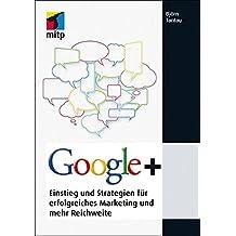 Google+: Einstieg und Strategien für erfolgreiches Marketing und mehr Reichweite (mitp Business)