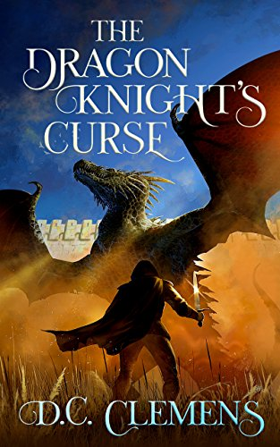 The Dragon Knight's Curse (The Dragon Knight Series Book 2) (English Edition) par D.C. Clemens