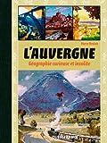 L'Auvergne : Géographie curieuse et insolite