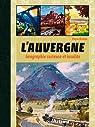 L'Auvergne : Géographie curieuse et insolite par Deslais