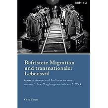 Befristete Migration und transnationaler Lebensstil: Italienerinnen und Italiener in einer wallonischen Bergbaugemeinde nach 1945 (Industrielle Welt) ... Arbeitskreises für moderne Sozialgeschichte)