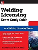 Welding Licensing Exam Study Guide (McGraw-Hill's Welding Licensing Exam Study Guide) 1st (first) Edition by Miller, Rex, Miller, Mark published by McGraw-Hill Professional (2007)