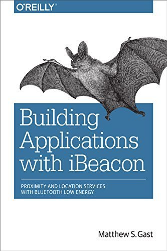 Building Applications with iBeacon: Proximity and Location Services with Bluetooth Low Energy 1st edition by Gast, Matthew S. (2014) Paperback