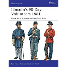 Lincoln's 90-Day Volunteers 1861: From Fort Sumter to First Bull Run (Men-at-Arms) by Ron Field (2013-07-23)