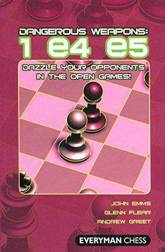 Dangerous Weapons: 1 e4 e5: Dazzle Your Opponents in the Open Games! (Dangerous Weapons Series)