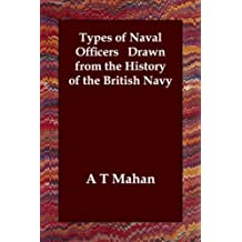 Types of Naval Officers Drawn from the History of the British Navy by A T Mahan (2006-08-22)