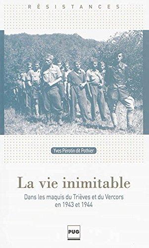 La vie inimitable : Dans les maquis du Trièves et du Vercors en 1943 et 1944 par Yves Pérotin, Anne Pérotin-Dumon