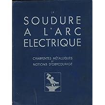 La soudure a l'arc electrique - notions générales - charpentes métalliques et notions d'oxycoupage.