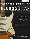 The Complete Guide to Playing Blues Guitar: Book Two - Melodic Phrasing (Play Blues Guitar)