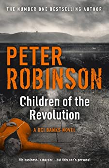 Children of the Revolution: The 21st DCI Banks Mystery (Inspector Banks) (English Edition) von [Robinson, Peter]