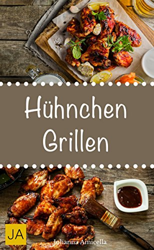 Hühnchen Grillen - 30 Rezepte für leckere Hühnchen-Gerichte zum Grillen: Damit die...