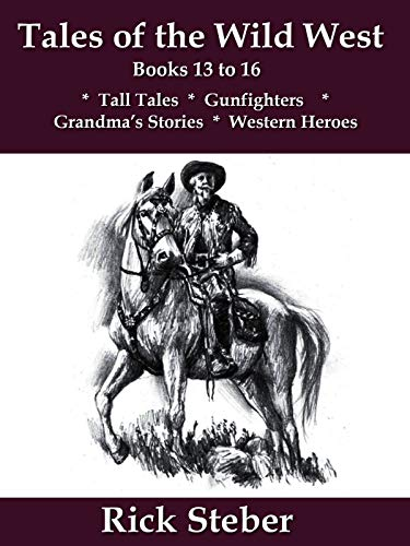 Tales of the Wild West Series Books 13 to 16: Tall Tales, Gunfighers, Grandma's Stories, Western Hero's (English Edition)