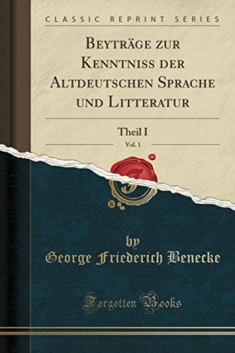 Beyträge zur Kenntniss der Altdeutschen Sprache und Litteratur, Vol. 1: Theil I (Classic Reprint)