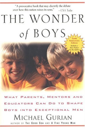 Wonder of Boys: What Parents, Mentors and Educators Can Do...