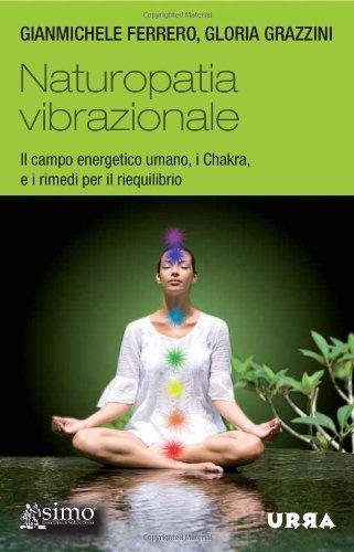 Naturopatia vibrazionale. il campo energetico umano, i chakra, e i rimedi per il riequilibrio (urra)