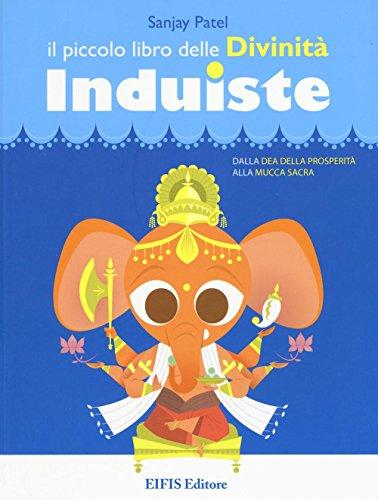 Il piccolo libro delle divinità induiste. Dalla dea della prosperità alla mucca sacra
