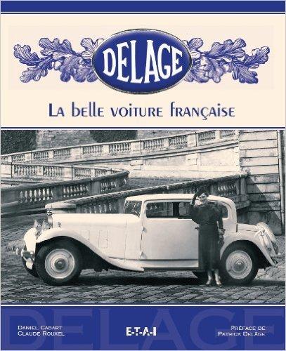 Delage : La belle voiture franaise de Daniel Cabart,Claude Rouxel,Patrick Delage (Prface) ( 2 septembre 2005 )