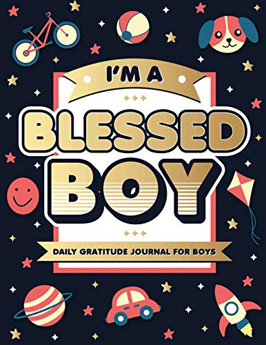 I'm A Blessed Boy: 5 Minute Daily Gratitude Journal For Boys With Prompts (Kids Gratitude Journal)