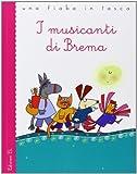 I musicanti di Brema da Jacob e Wilhelm Grimm. Ediz. illustrata