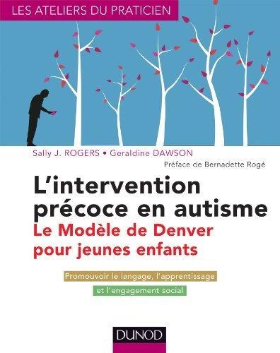 L'intervention précoce en autisme : le modèle de Denver pour jeunes enfants: Evaluation et prise en charge de Rogers, Sally J. (2013) Poche