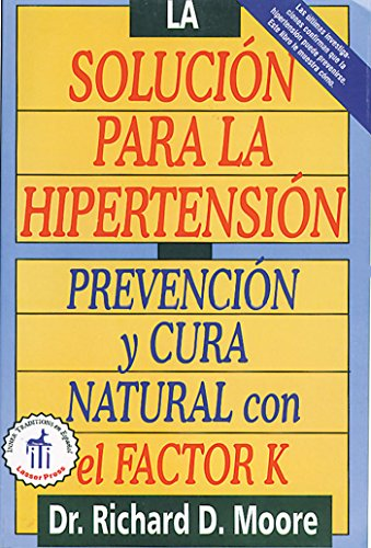 La Solución Para La Hipertensión: Prevención y Cura Natural Con El Factor K = The High Blood Pressure Solution