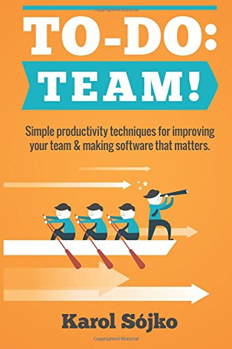 To-Do: Team!: Simple productivity techniques for improving your team & making software that matters