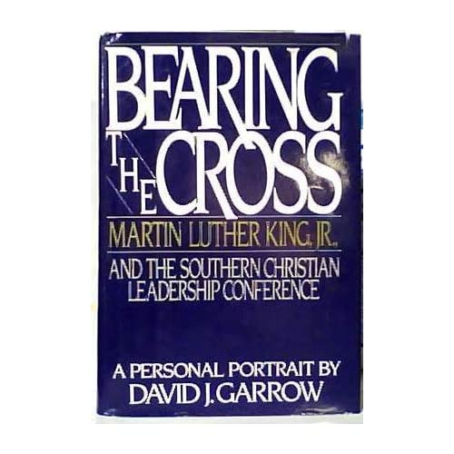 Bearing the Cross: Martin Luther King Jr., and the Southern Christian Leadership Conference by David J. Garrow (1986-11-30)