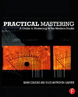 Practical Mastering: A Guide to Mastering in the Modern Studio von [Cousins, Mark, Hepworth-Sawyer, Russ]