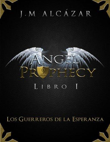 Angel Prophecy: Los Guerreros de la Esperanza por J.M. Alcázar