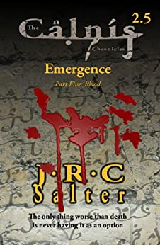 Emergence (The Calnis Chronicles: Volume 2): Part Five: Blood (The Calnis Chronicles of the Tarimain Book 5) by [Salter, J R  C]