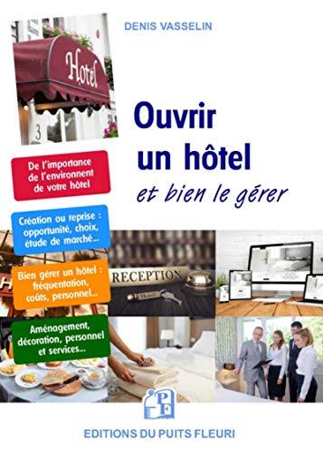 Ouvrir un hôtel...: et bien le gérer par Denis Vasselin