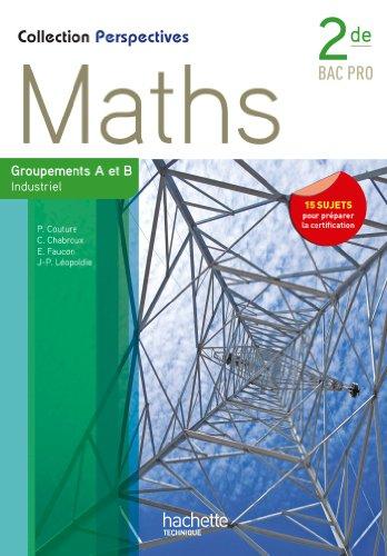 Perspectives Maths 2de Bac Pro Industriel (A et B) - Livre élève - Ed.2013 par Elisabeth Faucon