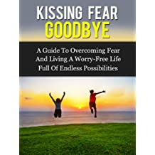 Fear: How to Overcome Fear and Live a Worry-Free Life Full of Endless Possibilities (Fear Cure) (English Edition)