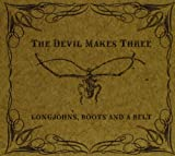 Songtexte von The Devil Makes Three - Longjohns, Boots, and a Belt