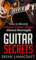 Guitar Secrets: How You Can Become a Better Guitar Player Almost Overnight (English Edition)