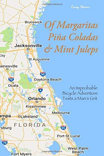 Of Margaritas, Pina Coladas & Mint Juleps: An Improbable Bicycle Adventure Tests a Man's Grit por Carey Stevens