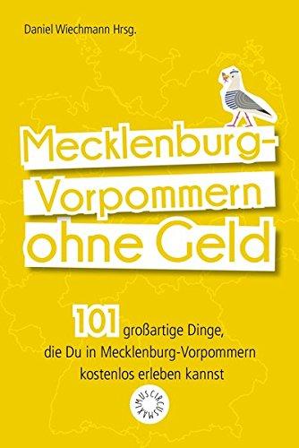 Mecklenburg-Vorpommern ohne Geld: 101 großartige Dinge, die Du in Mecklenburg-Vorpommern kostenlos erleben kannst
