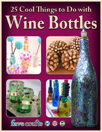 25 Cool Things to Do with Wine Bottles (English Edition)